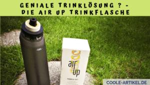 Geniale Trinklösung Die Air up Trinkflasche