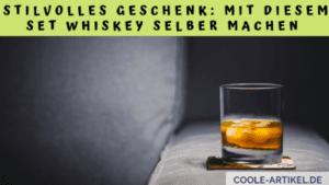 Stilvolles Geschenk Mit diesem Set Whiskey selber machen
