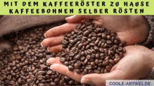 Mit dem Kaffeeröster zu Hause Kaffeebohnen selber rösten