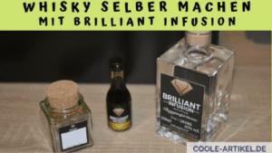 Whisky selber machen mit Brilliant Infusion